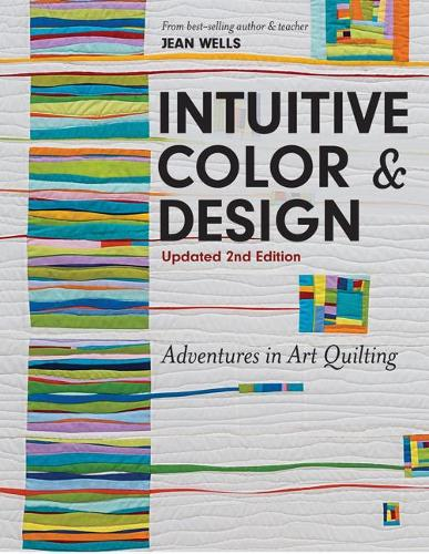 Intuitive Color & Design: Adventures in Art Quilting (Paperback)