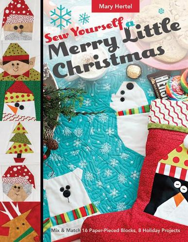 Sew Yourself a Merry Little Christmas: Mix & Match 16 Paper-Pieced Blocks, 8 Holiday Projects (Paperback)