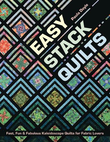 Easy Stack Quilts: Fast, Fun & Fabulous Kaleidoscope Quilts for Fabric Lovers (Paperback)