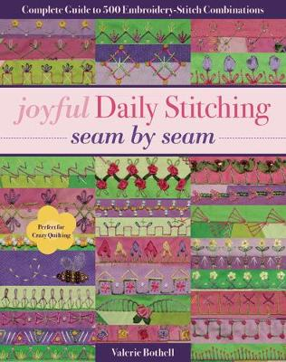 Joyful Daily Stitching - Seam by Seam: Complete Guide to 500 Embroidery-Stitch Combinations, Perfect for Crazy Quilting (Paperback)