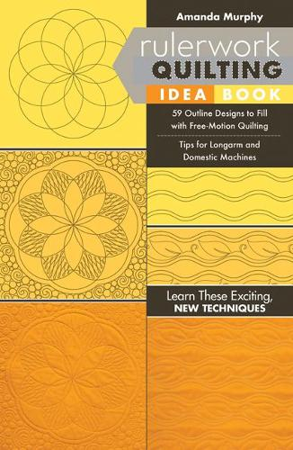 Rulerwork Quilting Idea Book: 59 Outline Designs to Fill with Free-Motion Quilting, Tips for Longarm and Domestic Machines (Paperback)
