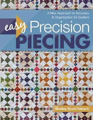 Easy Precision Piecing: A New Approach to Accuracy & Organization for Quilters (Paperback)