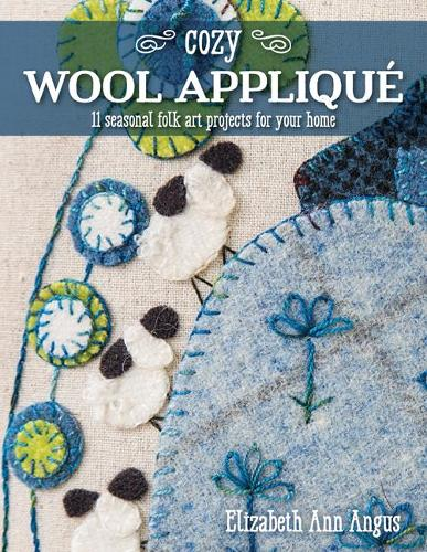 Cozy Wool Applique: 11 Seasonal Folk Art Projects for Your Home (Paperback)