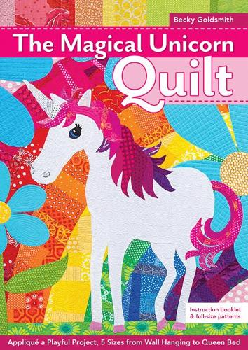 The Magical Unicorn Quilt: Applique a Playful Project, 5 Sizes from Wallhanging to Queen Bed (Paperback)