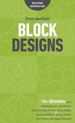 Free-Motion Block Designs: 75+ Designs from Natalia Bonner, Geta Grama, Don Linn, Gina Perkes, Sylvia Pippen, Kathy Sandbach, Jessica Schick, Hari Walner and Angela Walters! (Spiral bound)