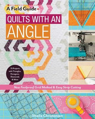 A Field Guide - Quilts with an Angle: New Foolproof Grid Method & Easy Strip Cutting (Paperback)