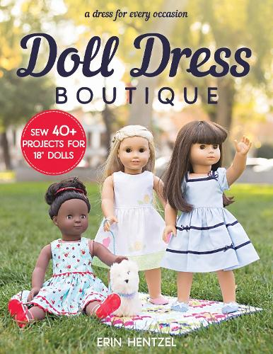 "Doll Dress Boutique: Sew 40+ Projects for 18"" Dolls - a Dress for Every Occasion (Paperback)"