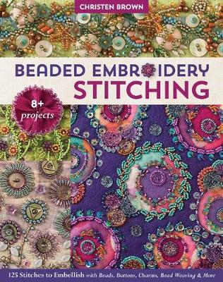 Beaded Embroidery Stitching: 125 Stitches to Embellish with Beads, Buttons, Charms, Bead Weaving & More (Paperback)