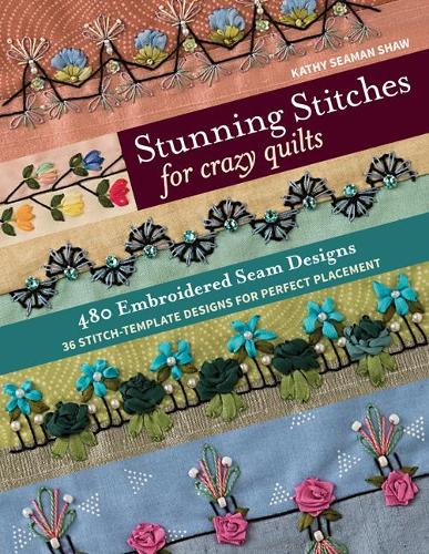 Stunning Stitches for Crazy Quilts: 480 Embroidered Seam Designs & 36 Stitch-Template Designs for Perfect Placement (Paperback)