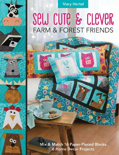 Sew Cute & Clever Farm & Forest Friends: Mix & Match 16 Paper-Pieced Blocks, 6 Home Decor Projects (Paperback)