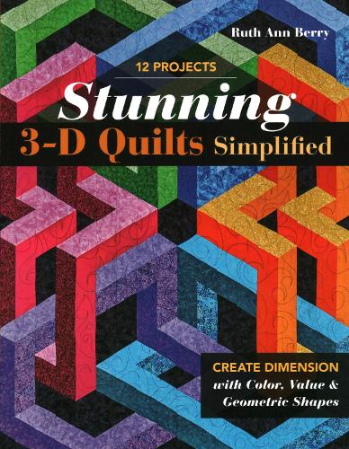 Stunning 3-D Quilts Simplified: Create Dimension with Color, Value & Geometric Shapes (Paperback)