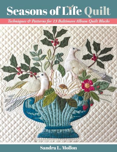 Seasons of Life Quilt: Techniques & Patterns for 13 Baltimore Album Quilt Blocks (Paperback)