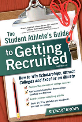 The Student Athlete's Guide to Getting Recruited: How to Win Scholarships, Attract Colleges and Excel as an Athlete (Paperback)