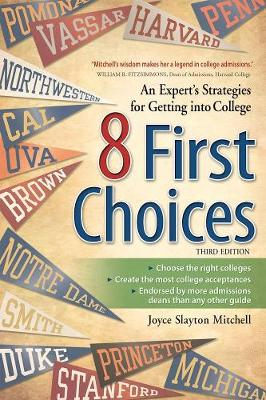 8 First Choices: An Expert's Strategies for Getting into College (Paperback)