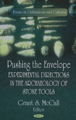 Pushing the Envelope: Experimental Directions in the Archaeology of Stone Tools (Hardback)