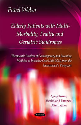 Elderly Patients with Multi-Morbidity, Frailty & Geriatric Syndromes: Therapeutic Problem of Contemporary & Incoming Medicine at Intensive Care Unit (ICU) from the Geriatricians Viewpoint (Paperback)