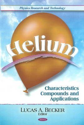 Helium: Characteristics, Compounds, & Applications (Hardback)