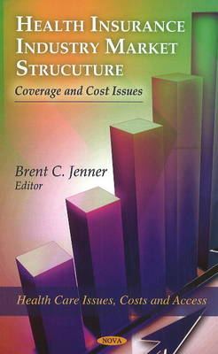 Health Insurance Industry Market Structure: Coverage & Cost Issues (Hardback)