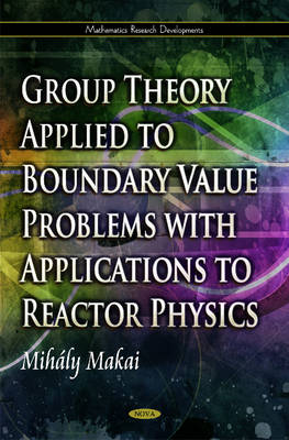 Group Theory Applied to Boundary Value Problems with Applications to Reactor Physics (Hardback)
