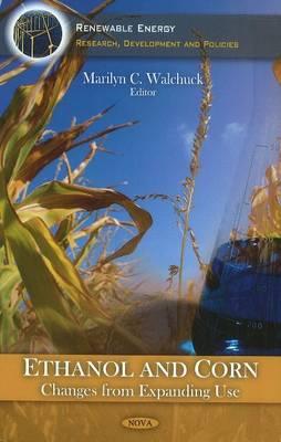 Ethanol & Corn: Changes from Expanding Use (Hardback)