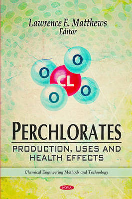 Perchlorates: Production, Uses & Health Effects (Hardback)
