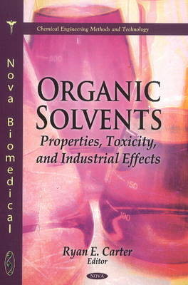Organic Solvents: Properties, Toxicity & Industrial Effects (Hardback)