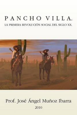 Pancho Villa. La Primera Revolucion Social del Siglo XX (Paperback)
