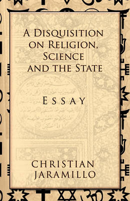 A Disquisition on Religion, Science and the State (Paperback)
