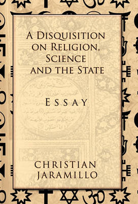 A Disquisition on Religion, Science and the State (Hardback)