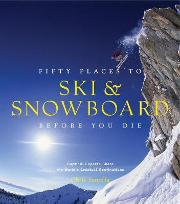 Fifty Places to Ski and Snowboard Before You Die (Hardback)
