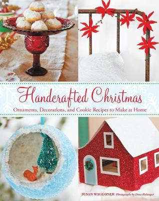 """Handcrafted Christmas: Ornaments, Decorations, and Cookie Recipes: """"Ornaments, Decorations, and Cookie Recipes to Make at Home"""" (Hardback)"""