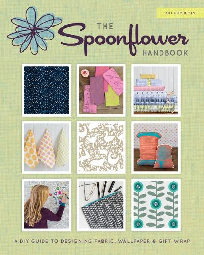 "Spoonflower: DIY Fabric, Wallpaper, and Wrapping Paper for a DIY: ""DIY Fabric, Wallpaper, and Wrapping Paper for a DIY World"" (Hardback)"