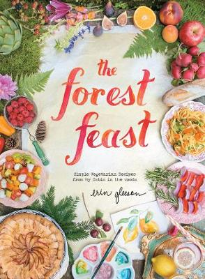 Forest Feast: Simple Vegetarian Recipes From My Cabin: Seasonal Vegetable Dishes (Hardback)
