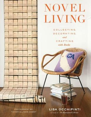 "Novel Living:Collecting, Decorating, and Crafting with Books: ""Collecting, Decorating, and Crafting with Books"" (Hardback)"