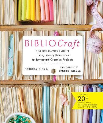 Bibliocraft: A Modern Crafter's Guide: Modern Crafter's Guide to Finding Inspiration at the Library (Hardback)