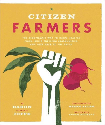 Citizen Farmers: Biodynamic Way to Grow Healthy Food: Biodynamic Way to Grow Organic Food (Paperback)