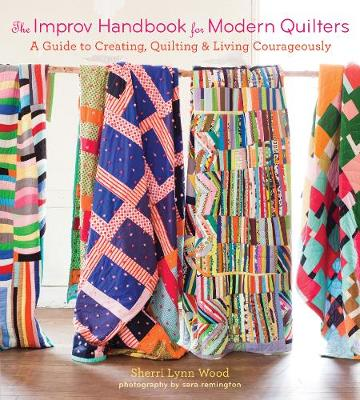 The Improv Handbook for Modern Quilters: A Guide to Creating, Quilting, and Living Courageously (Paperback)