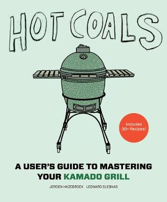 Hot Coals: A User's Guide to Mastering Your Kamado Grill (Hardback)