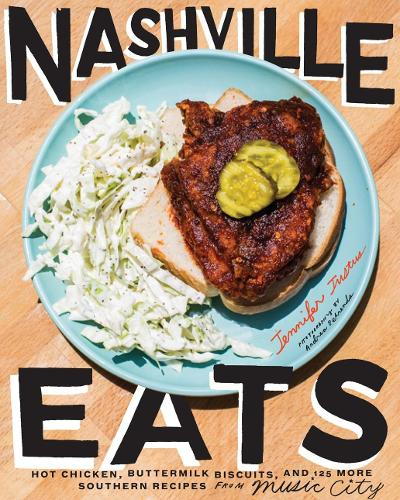 "Nashville Eats: ""Hot Chicken, Buttermilk Biscuits, and 125 More Southern Recipes from Music City"" (Hardback)"