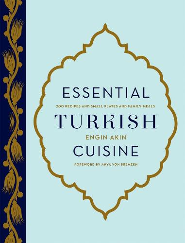 Essential Turkish Cuisine: 200 Recipes for Small Plates and Family Meals (Hardback)