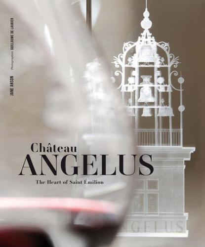 Chateau Angelus: The Heart of Saint Emilion (Hardback)