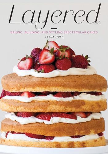 Layered: Baking, Building, and Styling Spectacular Cakes (Hardback)