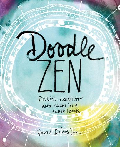 Doodle Zen: Finding Creativity and Calm in a Sketchbook (Paperback)