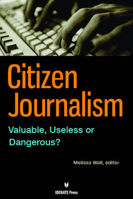 Citizen Journalism: Valuable, Useless or Dangerous? (Paperback)
