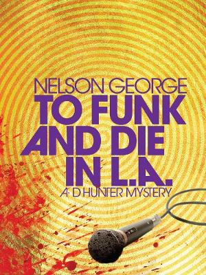 To Funk And Die In L.a.: A D Hunter Mystery (Paperback)