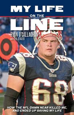 My Life On The Line: How the NFL Damn Near Killed Me, and Ended Up Saving My Life (Paperback)