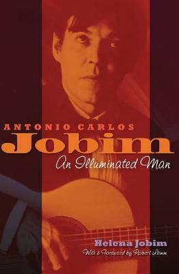 Antonio Carlos Jobim: An Illuminated Man (Hardback)