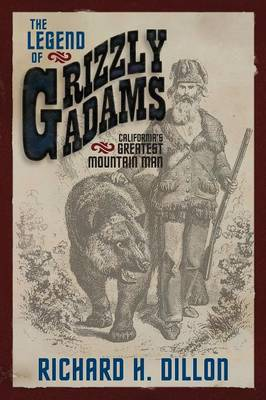 The Legend of Grizzly Adams: California's Greatest Mountain Man (Paperback)
