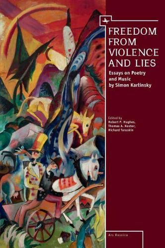 Freedom From Violence and Lies: Essays on Russian Poetry and Music by Simon Karlinsky - Ars Rossika (Hardback)