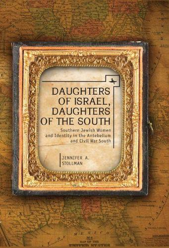 Daughters of Israel, Daughters of the South: Jewish Women and Jewish Identity in The Antebellum and Civil War South (Hardback)